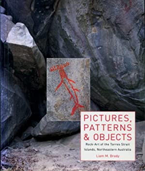 Pictures, Patterns & Objects : Rock-Art of the Torresstrait Islands, Northeastern Australia