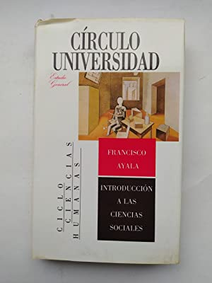 INTRODUCCION A LAS CIENCIAS SOCIALES. CÍRCULO UNIVERSIDAD.: Francisco AYALA. TDK597