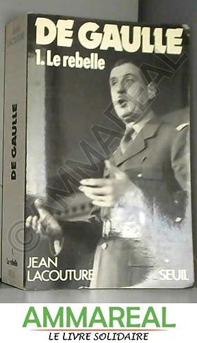 De Gaulle. Tome 1, Le rebelle (1890-1944): Jean Lacouture