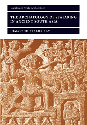 The Archaeology of Seafaring in Ancient South: Ray, Himanshu Prabha