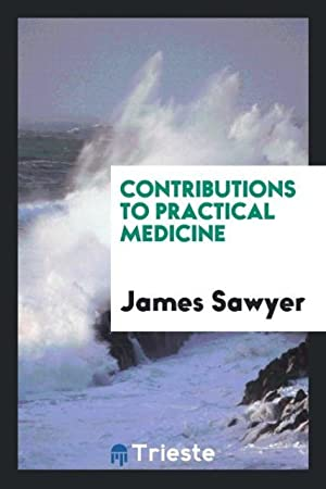 Contributions to practical medicine: Sawyer, James