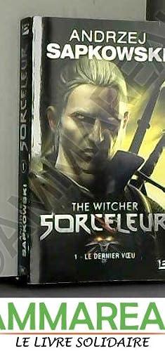 Sorceleur, tome 1 : Le dernier voeu: Andrzej Sapkowski