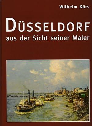 Düsseldorf aus der Sicht seiner Maler.: Körs, Wilhelm: