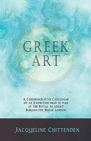 Greek Art - A Commemorative Catalogue of: Chittenden, Jacqueline Seltman, Charles