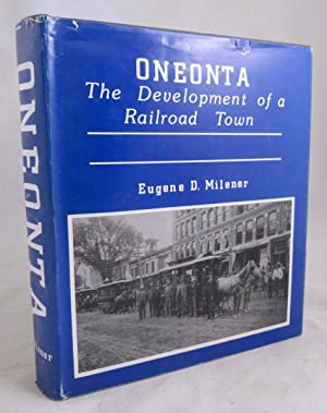 Oneonta: The Development of a Railroad Town [Signed]