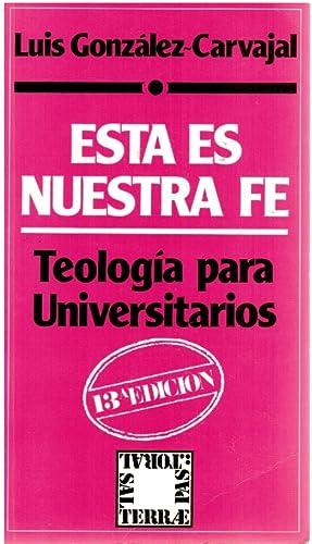 Esta es nuestra fe. TEología para universitarios: Luis González-Carvajal