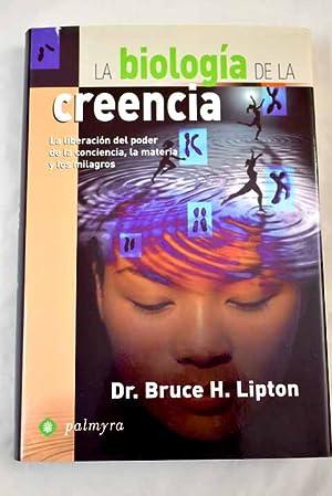 La biología de la creencia: Lipton, Bruce H.