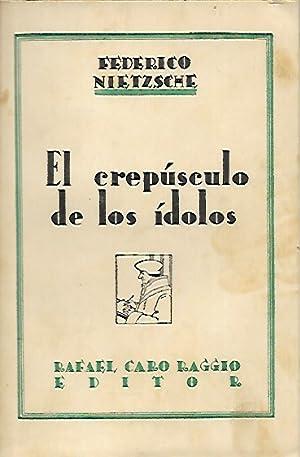 EL CREPÚSCLO DE LOS ÍDOLOS. El caso: Nietzsche, Federico