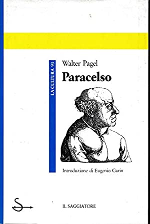 Paracelso Un'introduzione alla medicina filosofica nell'età del: Walter Pagel