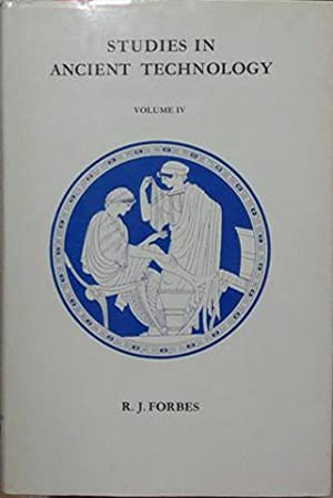 Studies in Ancient Technology Vol. 4: Forbes, R. J.