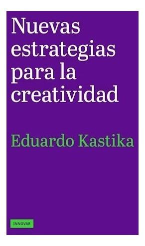 Libro Nuevas Estrategias Para La Creatividad De: Eduardo Kastika