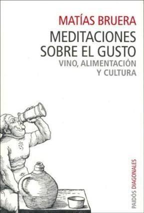 Meditaciones Sobre El Gusto Vino Alimentacion Y: BRUERA MATIAS
