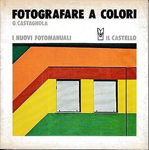 I NUOVI FOTOMANUALI - FOTOGRAFARE A COLORI: G. Castagnola