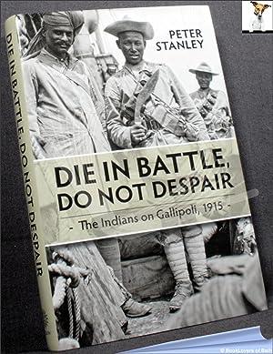 Die in Battle, Do Not Despair: The: Peter Stanley
