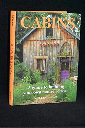 Cabins; A Guide to Building Your Own Nature Retreat