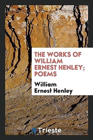 The Works of William Ernest Henley; Poems: William Ernest Henley