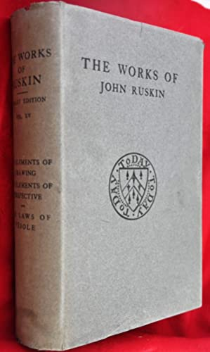 The works of John Ruskin: Vol. XV: The Elements of Drawing, The Elements of Perspective and The L...