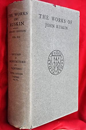 The works of John Ruskin: Vol. XII: Lectures on Architecture and Painting (Edinburgh, 1853) with ...