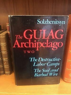 THE GULAG ARCHIPELAGO VOL. TWO: THE DESTRUCTIVE: Solzhenitsyn, Aleksandr I.