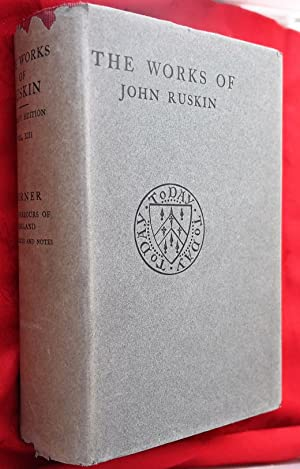 The works of John Ruskin: Vol. XIII: Turner, The Harbours of England and Catalogues and Notes