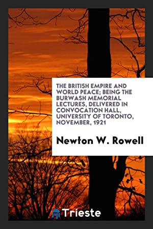The British Empire and World Peace; Being: Newton W. Rowell