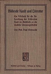 Bildende Kunst und Literatur : ein Hilfsbuch: Paul Gizewski
