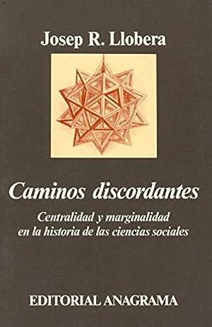Caminos discordantes CENTRALIDAD Y MARGINALIDAD EN LA: Llobera, J.R.