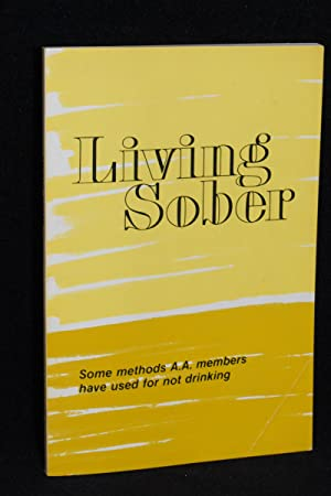 Living Sober; Some Methods A.A. Members Have Used for Not Drinking