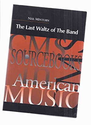 The Last Waltz of the Band: CMS ( College Music Society ) Sourcebooks in American Music, Volume 2...