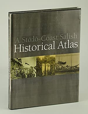 A Stlo (Sto:lo) Coast Salish Historical Atlas