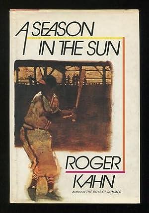 A Season in the Sun [*SIGNED*]: Kahn, Roger