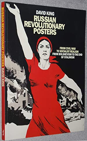 Russian revolutionary posters : from civil war to socialist realism, from Bolshevism to the end o...