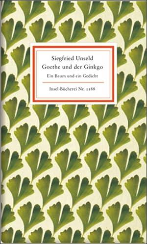 Goethe und der Ginkgo: Ein Baum und: Unseld, Siegfried: