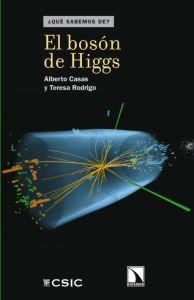 QUÉ SABEMOS DE?: EL BOSÓN DE HIGGS.: Alberto Casas, Teresa