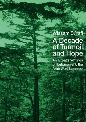 A Decade of Turmoil and Hope (Paperback: Yafi, Wissam