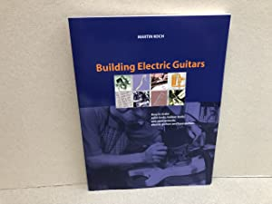 Building Electric Guitars: How to Make Solid-Body, Hollow-Body and Semi-Acoustic Electric Guitars...