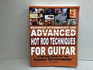 Beginner Intermediate And Advanced Hot Rod Techniques For Guitar: A Wiring Guide For The Fender S...