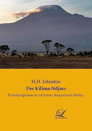 Der Kilima-Ndjaro : Forschungsreise im ostlichen Aequatorial-Afrika: H. H. Johnston