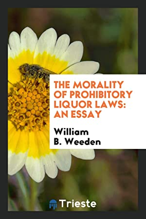 The morality of prohibitory liquor laws: an: William B. Weeden