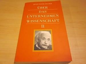 Über das Unternehmen Wissenschaft II: Fischer, Ernst Peter: