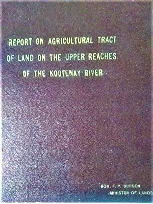 Report on Agricultural Tract of Land on the Upper Reaches of the Kootenay River