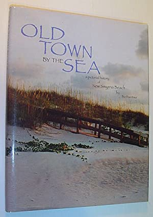 Old Town by the Sea: A Pictorial History of New Smyrna Beach