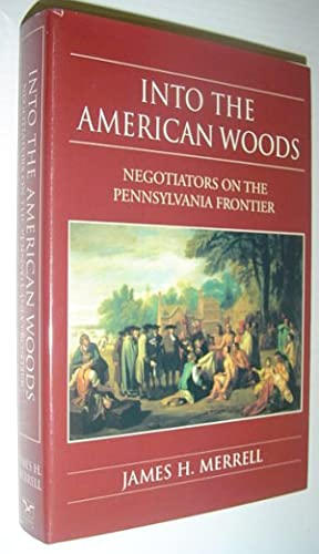 Into the American Woods : Negotiators on the Pennsylvania Frontier