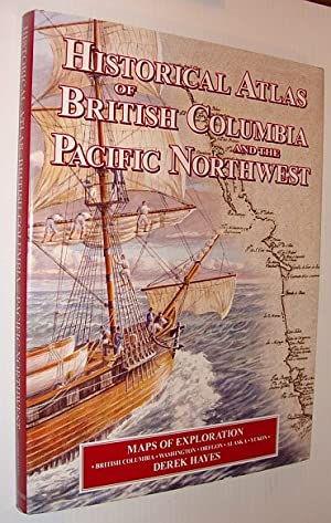 Historical Atlas of British Columbia and the Pacific Northwest : Maps of Exploration - British Co...