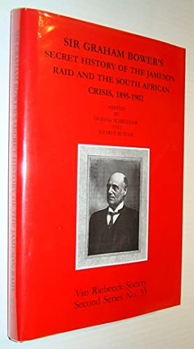 Sir Graham Bower's Secret History of the Jameson Raid and the South African Crisis, 1895-1902 - S...