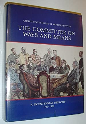 The Committee on Ways and Means - a Bicentennial History 1789-1989 *SIGNED AND INSCRIBED BY FORME...