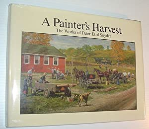 A Painter's Harvest: The Works of Peter Etril Snyder *SIGNED BY ARTIST*