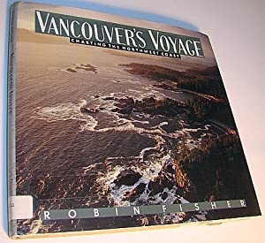 Vancouver's Voyage ; Charting the Northwest Coast, 1791-1795
