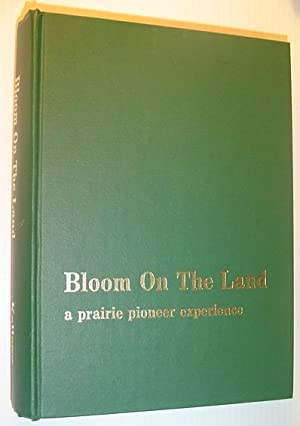 Bloom on the Land - A Prairie Pioneer Experience *SIGNED BY AUTHOR*