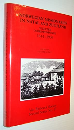 Norwegian Missionaries in Natal and Zululand - Selected Correspondence 1844-1900